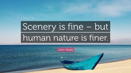 1812862-John-Keats-Quote-Scenery-is-fine-but-human-nature-is-finer